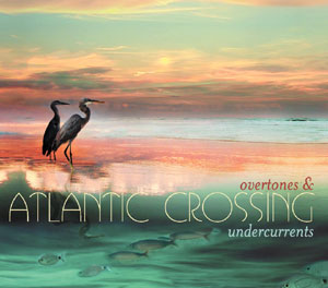 Atlantic Crossing CD: Overtones & Undercurrents